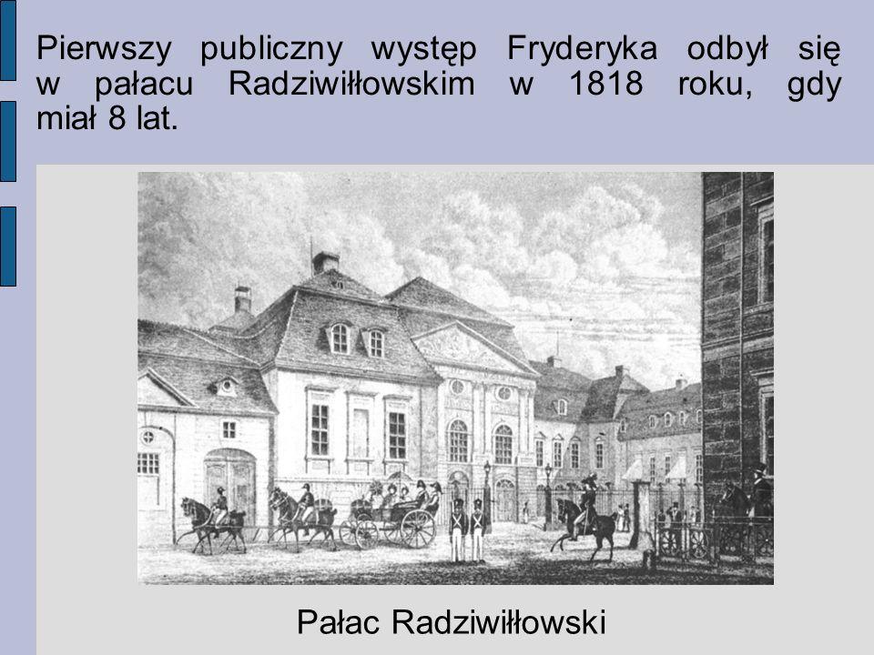Pierwszy publiczny występ Fryderyka odbył się w pałacu Radziwiłłowskim w 1818 roku, gdy miał 8 lat. Pałac Radziwiłłowski