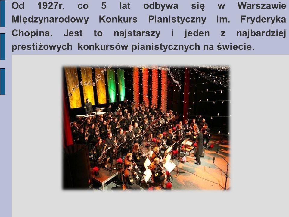 Od 1927r. co 5 lat odbywa się w Warszawie Międzynarodowy Konkurs Pianistyczny im. Fryderyka Chopina. Jest to najstarszy i jeden z najbardziej prestiżo