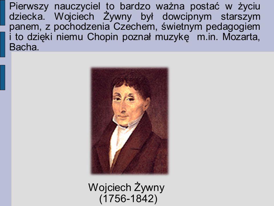 Pierwszy nauczyciel to bardzo ważna postać w życiu dziecka. Wojciech Żywny był dowcipnym starszym panem, z pochodzenia Czechem, świetnym pedagogiem i