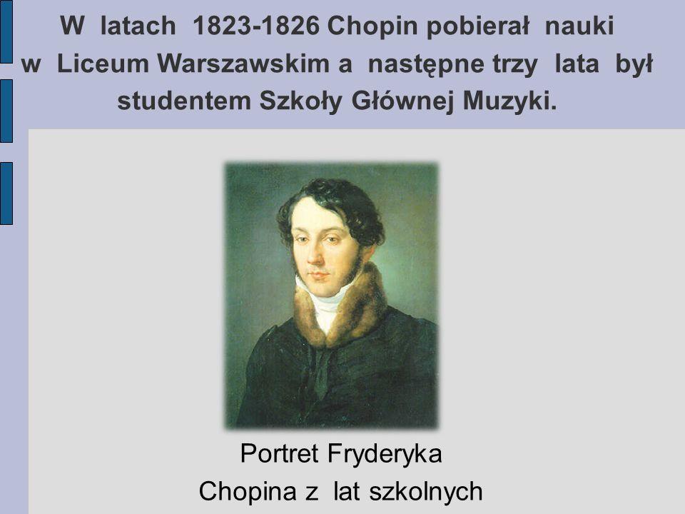 W latach 1823-1826 Chopin pobierał nauki w Liceum Warszawskim a następne trzy lata był studentem Szkoły Głównej Muzyki. Portret Fryderyka Chopina z la