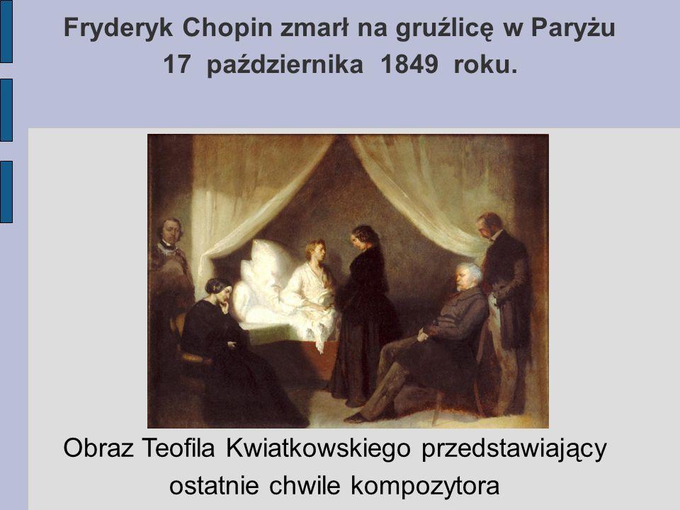 Fryderyk Chopin zmarł na gruźlicę w Paryżu 17 października 1849 roku. Obraz Teofila Kwiatkowskiego przedstawiający ostatnie chwile kompozytora