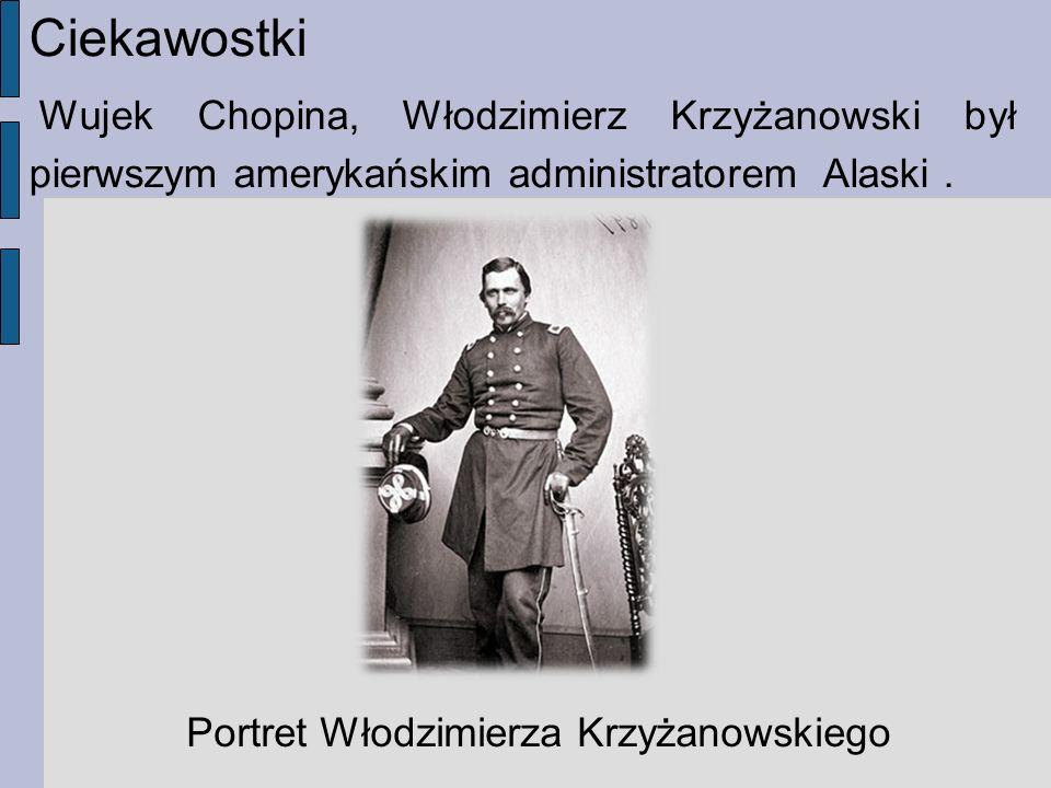 Ciekawostki Wujek Chopina, Włodzimierz Krzyżanowski był pierwszym amerykańskim administratorem Alaski. Portret Włodzimierza Krzyżanowskiego