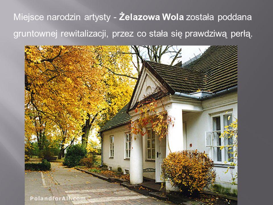 Miejsce narodzin artysty - Żelazowa Wola została poddana gruntownej rewitalizacji, przez co stała się prawdziwą perłą.