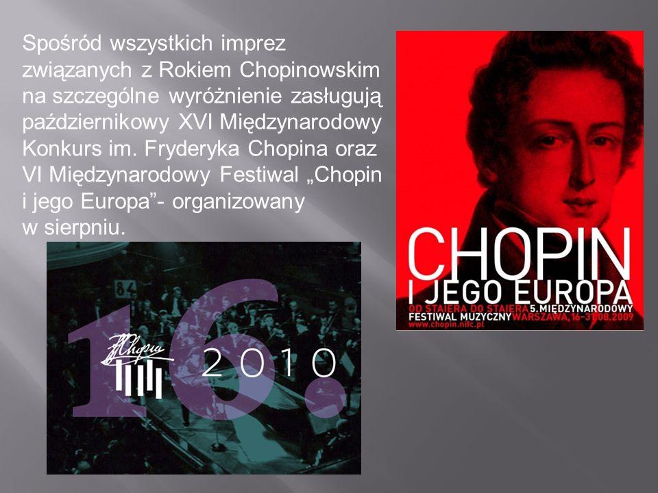 Spośród wszystkich imprez związanych z Rokiem Chopinowskim na szczególne wyróżnienie zasługują październikowy XVI Międzynarodowy Konkurs im. Fryderyka