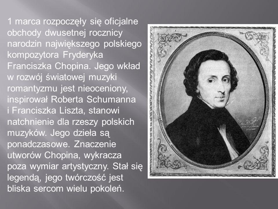 1 marca rozpoczęły się oficjalne obchody dwusetnej rocznicy narodzin największego polskiego kompozytora Fryderyka Franciszka Chopina. Jego wkład w roz