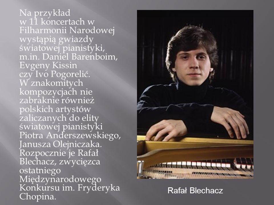 Na przykład w 11 koncertach w Filharmonii Narodowej wystąpią gwiazdy światowej pianistyki, m.in. Daniel Barenboim, Evgeny Kissin czy Ivo Pogorelić. W