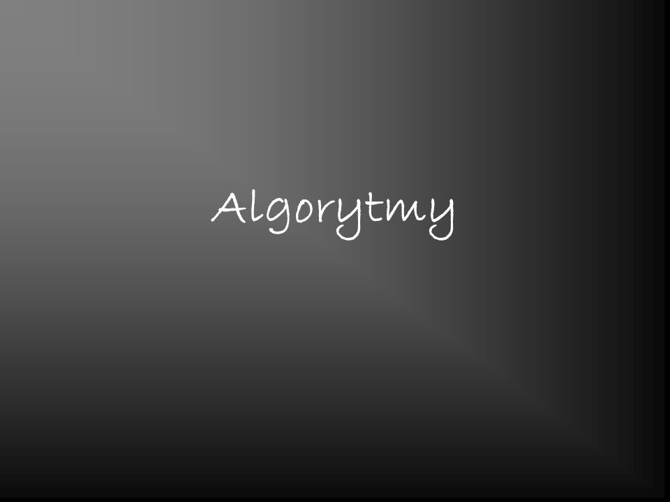 Definicja Algorytm - w matematyce oraz informatyce to skończony, uporządkowany zbiór jasno zdefiniowanych czynności, koniecznych do wykonania pewnego zadania.