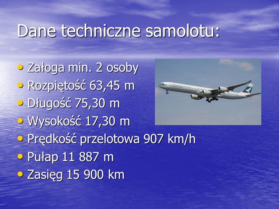 Dane techniczne samolotu: Załoga min. 2 osoby Załoga min. 2 osoby Rozpiętość 63,45 m Rozpiętość 63,45 m Długość 75,30 m Długość 75,30 m Wysokość 17,30