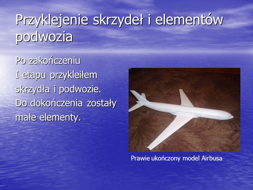 Przyklejenie skrzydeł i elementów podwozia Po zakończeniu I etapu przykleiłem skrzydła i podwozie. Do dokończenia zostały małe elementy. Prawie ukończ