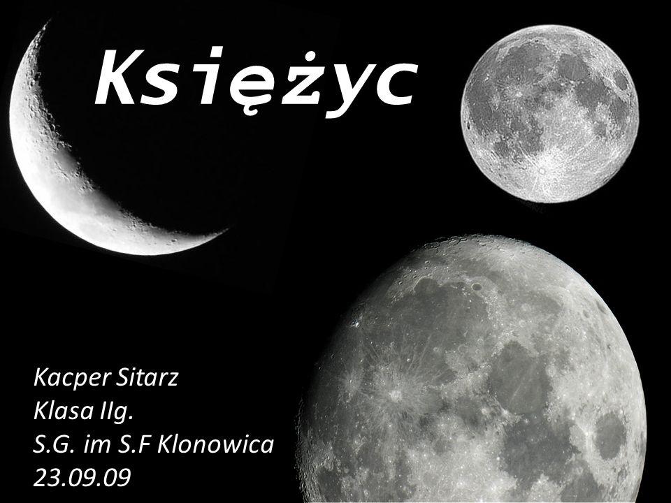 Ksi ęż yc Kacper Sitarz Klasa IIg. S.G. im S.F Klonowica 23.09.09