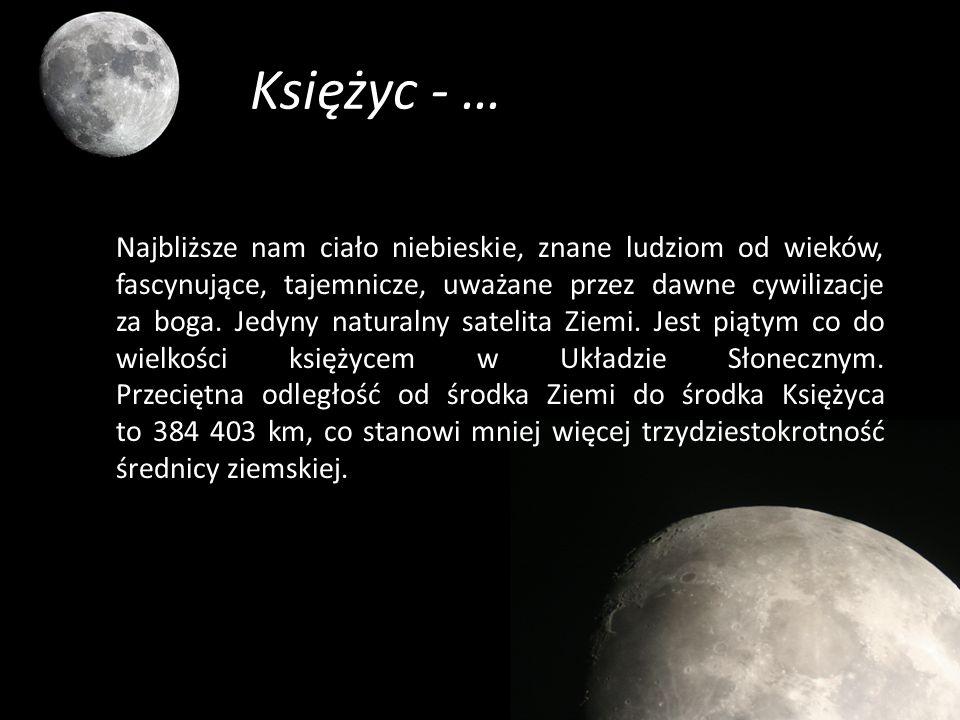 Księżyc - … Najbliższe nam ciało niebieskie, znane ludziom od wieków, fascynujące, tajemnicze, uważane przez dawne cywilizacje za boga. Jedyny natural