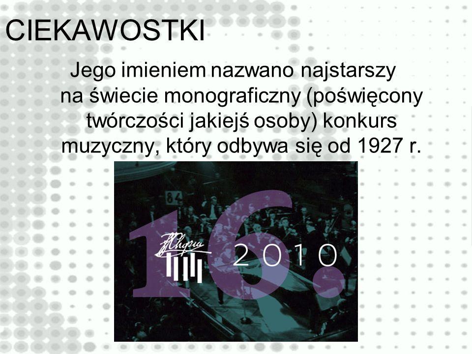 CIEKAWOSTKI Jego imieniem nazwano najstarszy na świecie monograficzny (poświęcony twórczości jakiejś osoby) konkurs muzyczny, który odbywa się od 1927