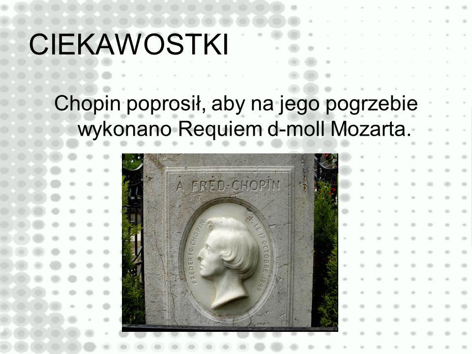 CIEKAWOSTKI Chopin poprosił, aby na jego pogrzebie wykonano Requiem d-moll Mozarta.