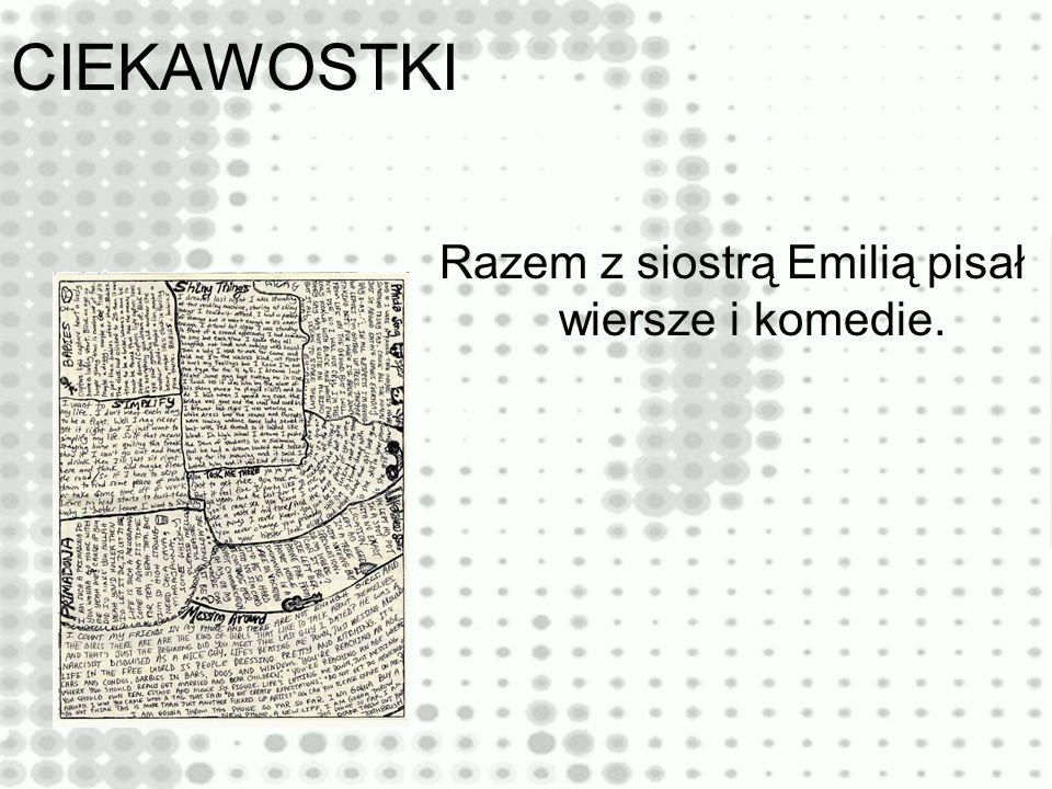 CIEKAWOSTKI Razem z siostrą Emilią pisał wiersze i komedie.