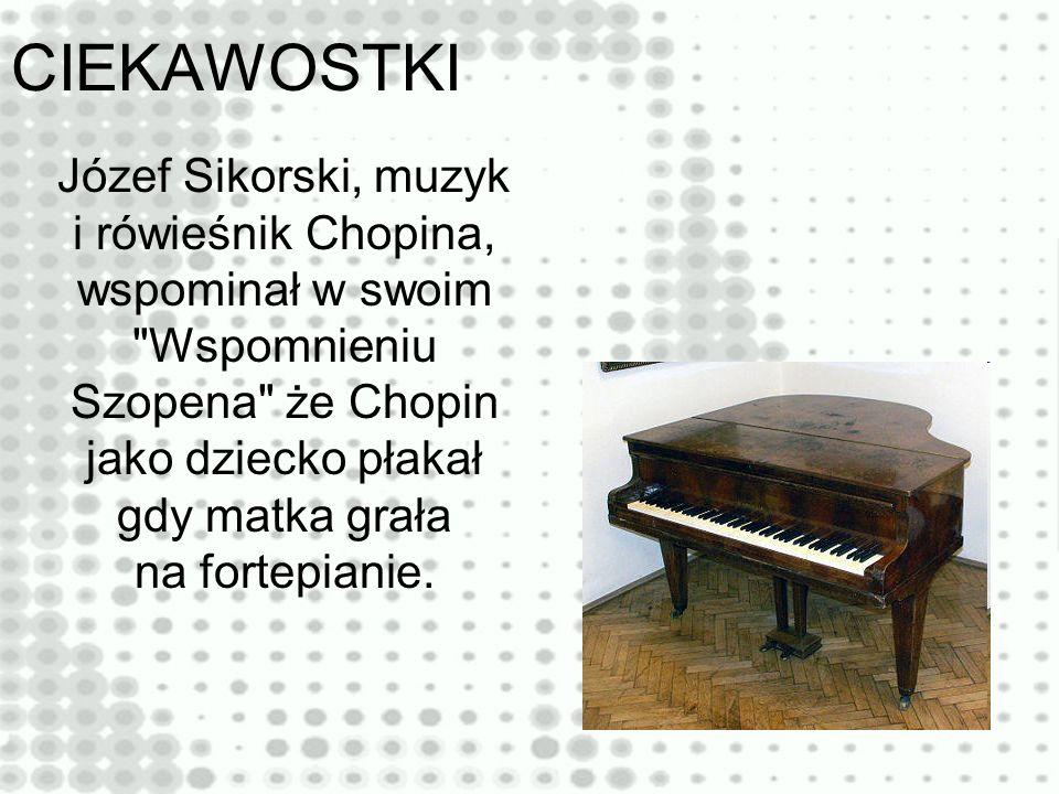 CIEKAWOSTKI Józef Sikorski, muzyk i rówieśnik Chopina, wspominał w swoim