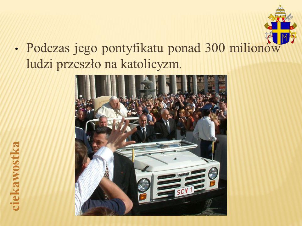 Podczas jego pontyfikatu ponad 300 milionów ludzi przeszło na katolicyzm. ciekawostka