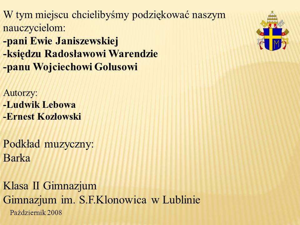 Autorzy: -Ludwik Lebowa -Ernest Kozłowski Podkład muzyczny: Barka Klasa II Gimnazjum Gimnazjum im. S.F.Klonowica w Lublinie Październik 2008 W tym mie