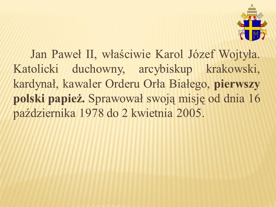 Jan Paweł II, właściwie Karol Józef Wojtyła. Katolicki duchowny, arcybiskup krakowski, kardynał, kawaler Orderu Orła Białego, pierwszy polski papież.