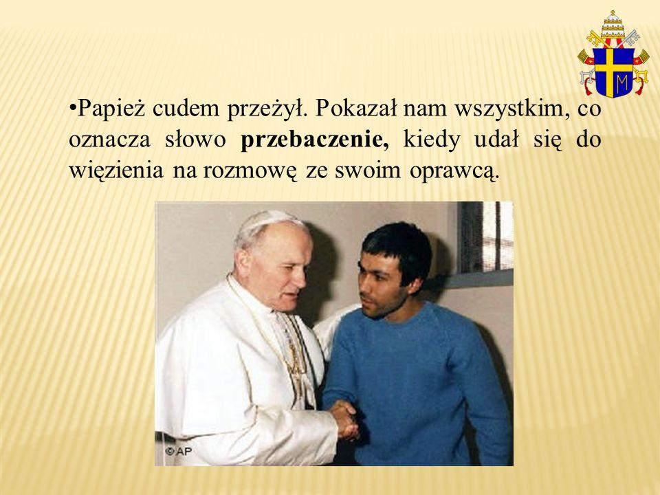 Papież cudem przeżył. Pokazał nam wszystkim, co oznacza słowo przebaczenie, kiedy udał się do więzienia na rozmowę ze swoim oprawcą.