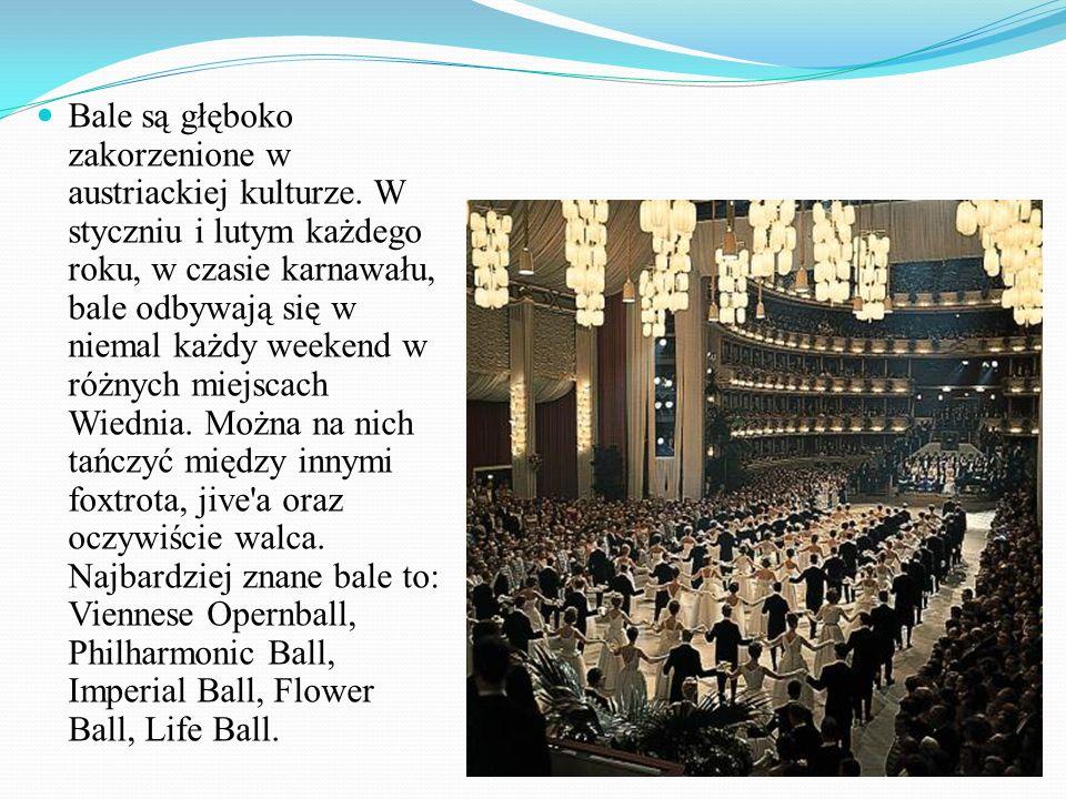 Bale są głęboko zakorzenione w austriackiej kulturze. W styczniu i lutym każdego roku, w czasie karnawału, bale odbywają się w niemal każdy weekend w