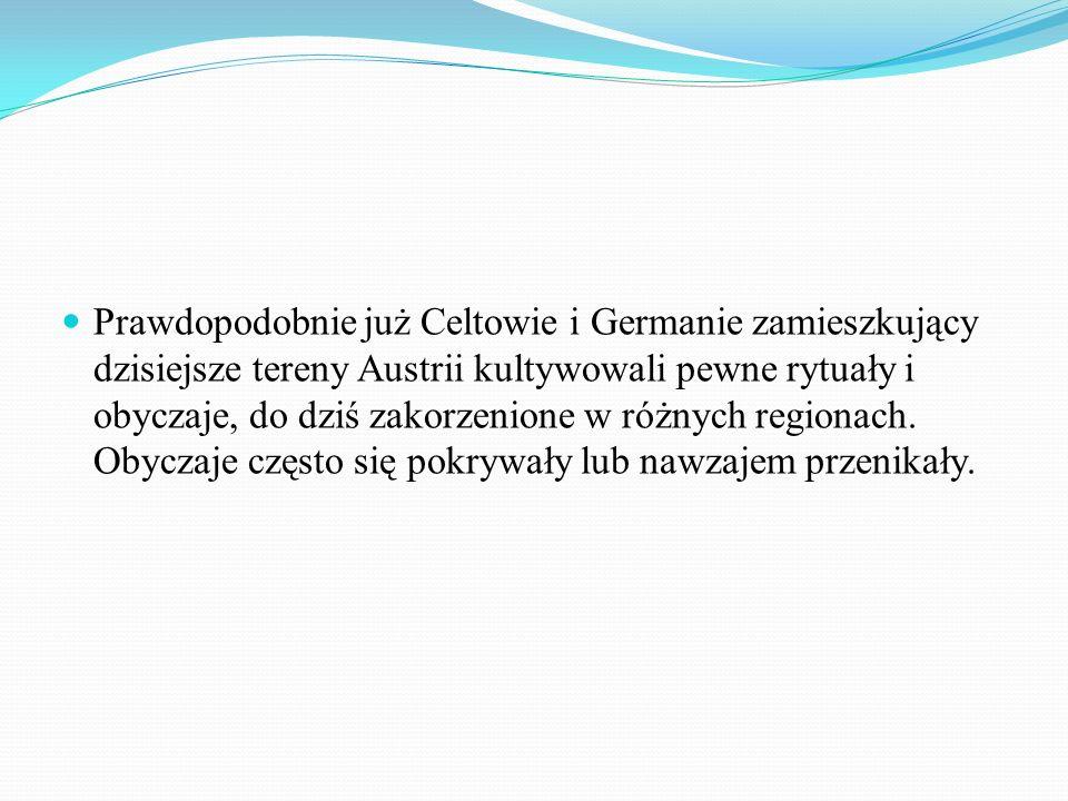 Prawdopodobnie już Celtowie i Germanie zamieszkujący dzisiejsze tereny Austrii kultywowali pewne rytuały i obyczaje, do dziś zakorzenione w różnych re