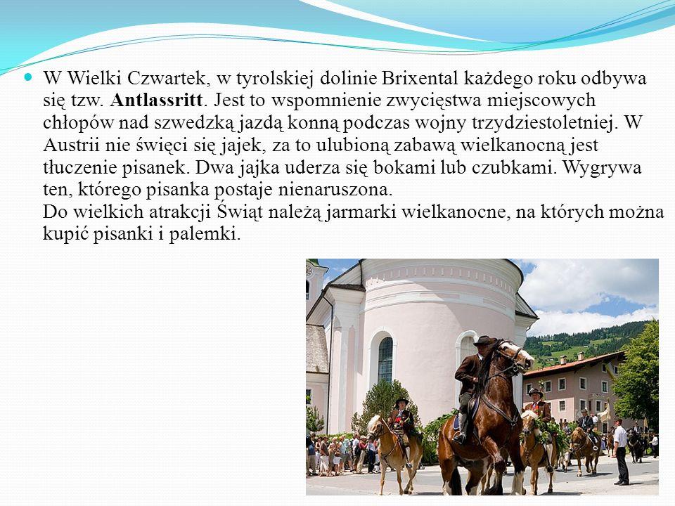 W Wielki Czwartek, w tyrolskiej dolinie Brixental każdego roku odbywa się tzw. Antlassritt. Jest to wspomnienie zwycięstwa miejscowych chłopów nad szw