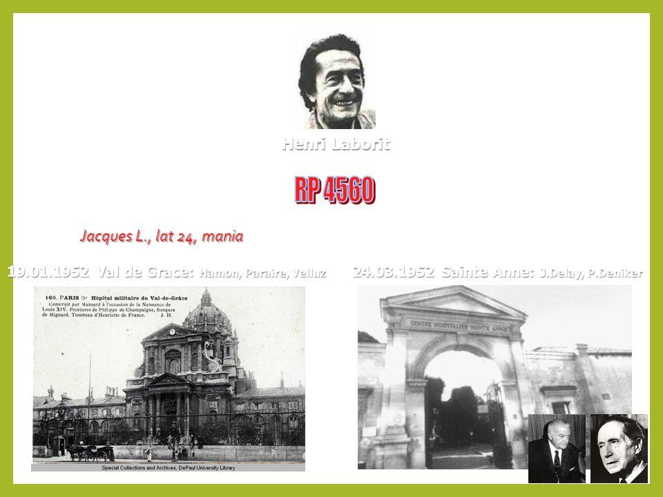 Henri Laborit 24.03.1952 Sainte Anne: J.Delay, P.Deniker 19.01.1952 Val de Grace: Hamon, Paraire, Velluz Jacques L., lat 24, mania
