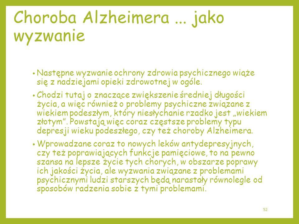 Choroba Alzheimera... jako wyzwanie Następne wyzwanie ochrony zdrowia psychicznego wiąże się z nadziejami opieki zdrowotnej w ogóle. Chodzi tutaj o zn