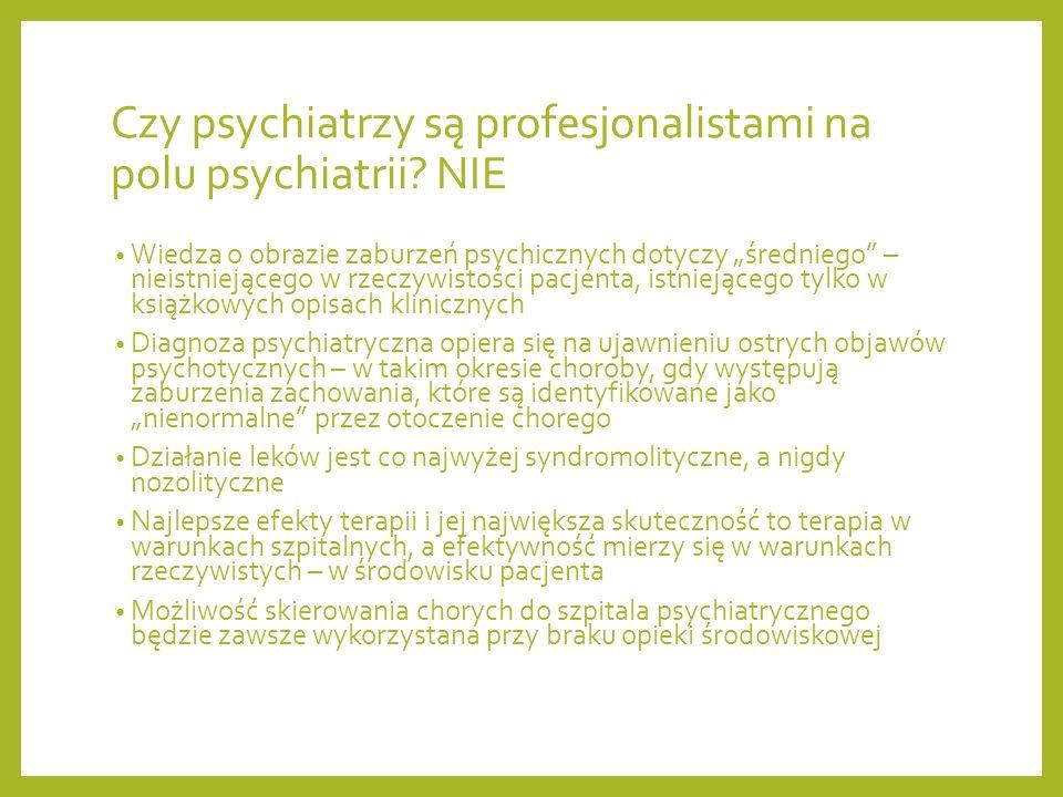 Czy psychiatrzy są profesjonalistami na polu psychiatrii? NIE Wiedza o obrazie zaburzeń psychicznych dotyczy średniego – nieistniejącego w rzeczywisto