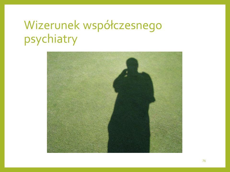 Wizerunek współczesnego psychiatry 76