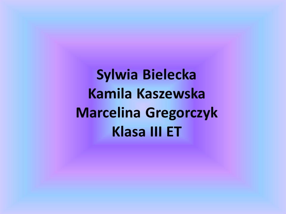 Sylwia Bielecka Kamila Kaszewska Marcelina Gregorczyk Klasa III ET