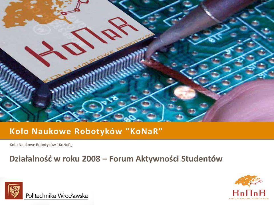 Koło Naukowe Robotyków KoNaR Działalność w roku 2008 – Forum Aktywności Studentów Koło Naukowe Robotyków KoNaR