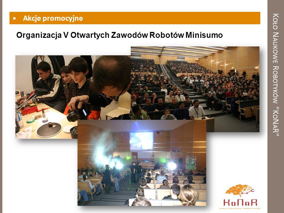 K OŁO N AUKOWE R OBOTYKÓW K O N A R Akcje promocyjne Organizacja V Otwartych Zawodów Robotów Minisumo