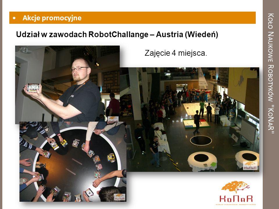 K OŁO N AUKOWE R OBOTYKÓW K O N A R Akcje promocyjne Udział w zawodach RobotChallange – Austria (Wiedeń) Zajęcie 4 miejsca.