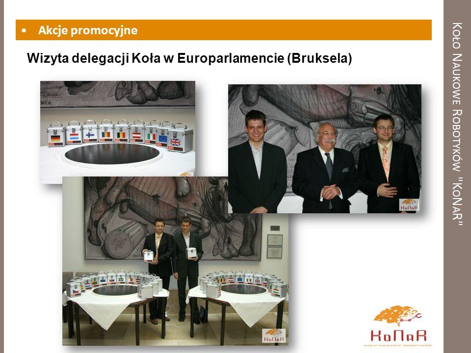 K OŁO N AUKOWE R OBOTYKÓW K O N A R Akcje promocyjne Wizyta delegacji Koła w Europarlamencie (Bruksela)
