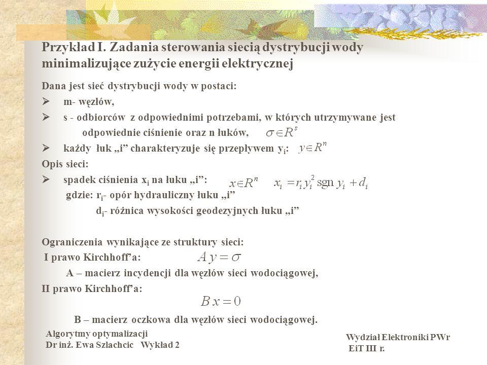 Wydział Elektroniki PWr EiT III r. Algorytmy optymalizacji Dr inż. Ewa Szlachcic Wykład 2 Przykład I. Zadania sterowania siecią dystrybucji wody minim