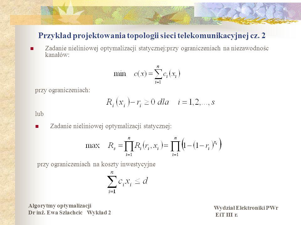Wydział Elektroniki PWr EiT III r. Algorytmy optymalizacji Dr inż. Ewa Szlachcic Wykład 2 Przykład projektowania topologii sieci telekomunikacyjnej cz