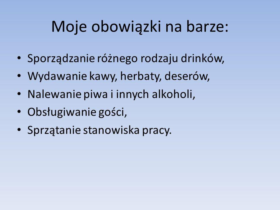 Moje obowiązki na barze: Sporządzanie różnego rodzaju drinków, Wydawanie kawy, herbaty, deserów, Nalewanie piwa i innych alkoholi, Obsługiwanie gości, Sprzątanie stanowiska pracy.