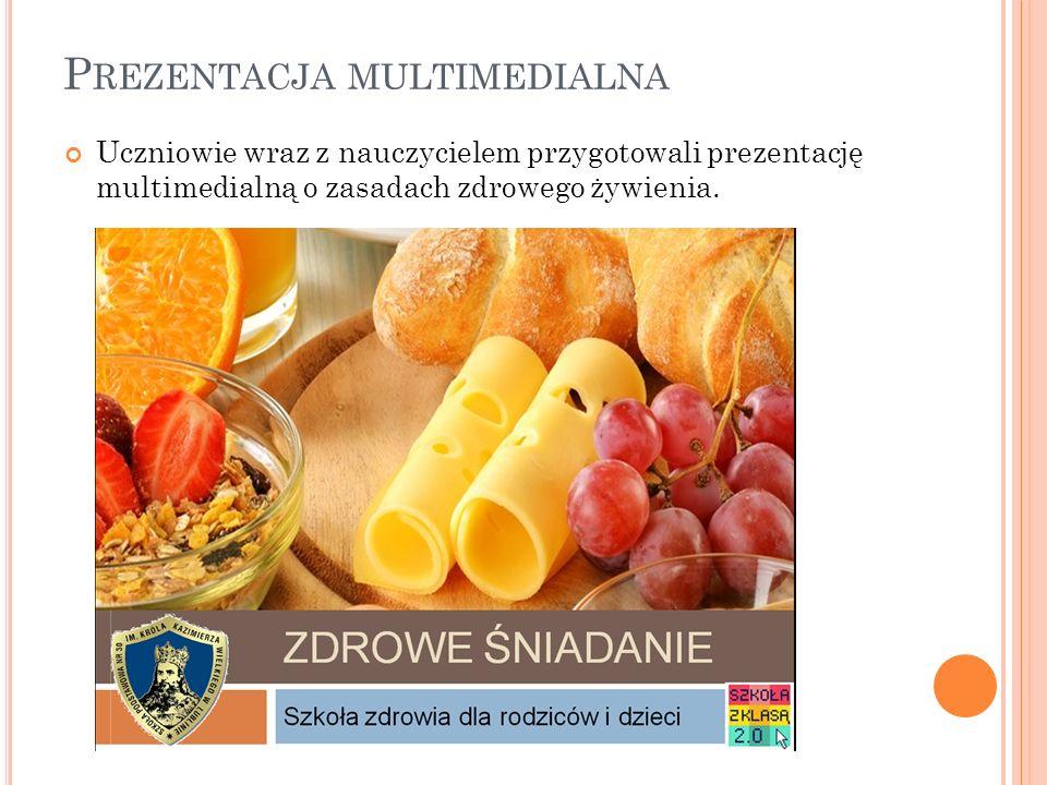 P REZENTACJA MULTIMEDIALNA Uczniowie wraz z nauczycielem przygotowali prezentację multimedialną o zasadach zdrowego żywienia.