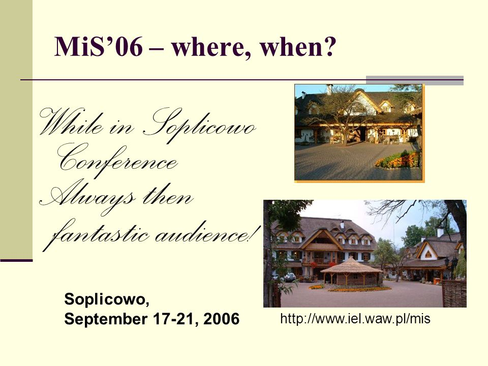 MiS06 – where, when. While in Soplicowo Conference Always then fantastic audience.