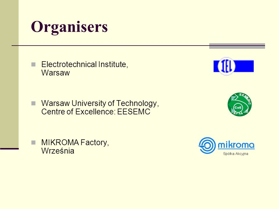 Organisers Electrotechnical Institute, Warsaw Warsaw University of Technology, Centre of Excellence: EESEMC MIKROMA Factory, Września