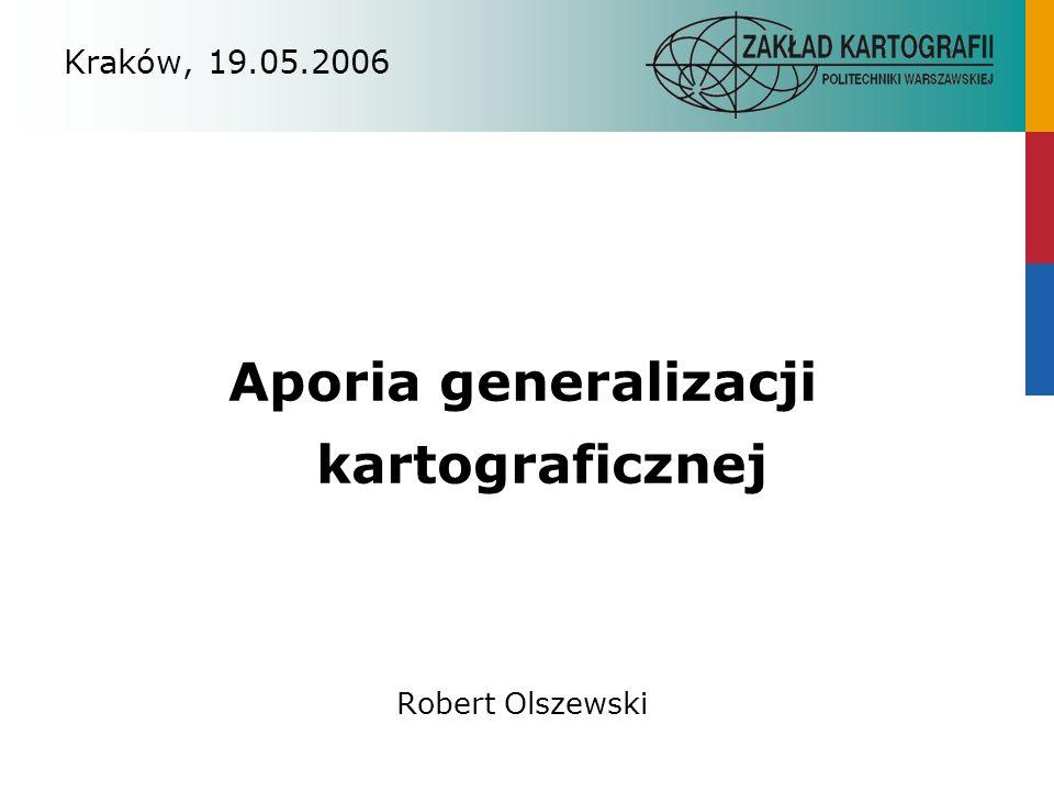 Aporia generalizacji dominująca tendencja w zakresie generalizacji - podejście algorytmiczne, polegające na stosowaniu ściśle określonych, sparametryzowanych procedur wykorzystania elementarnych operatorów generalizacji: upraszczania, agregacji, filtracji...