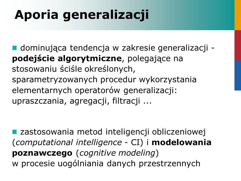 Aporia generalizacji dominująca tendencja w zakresie generalizacji - podejście algorytmiczne, polegające na stosowaniu ściśle określonych, sparametryz
