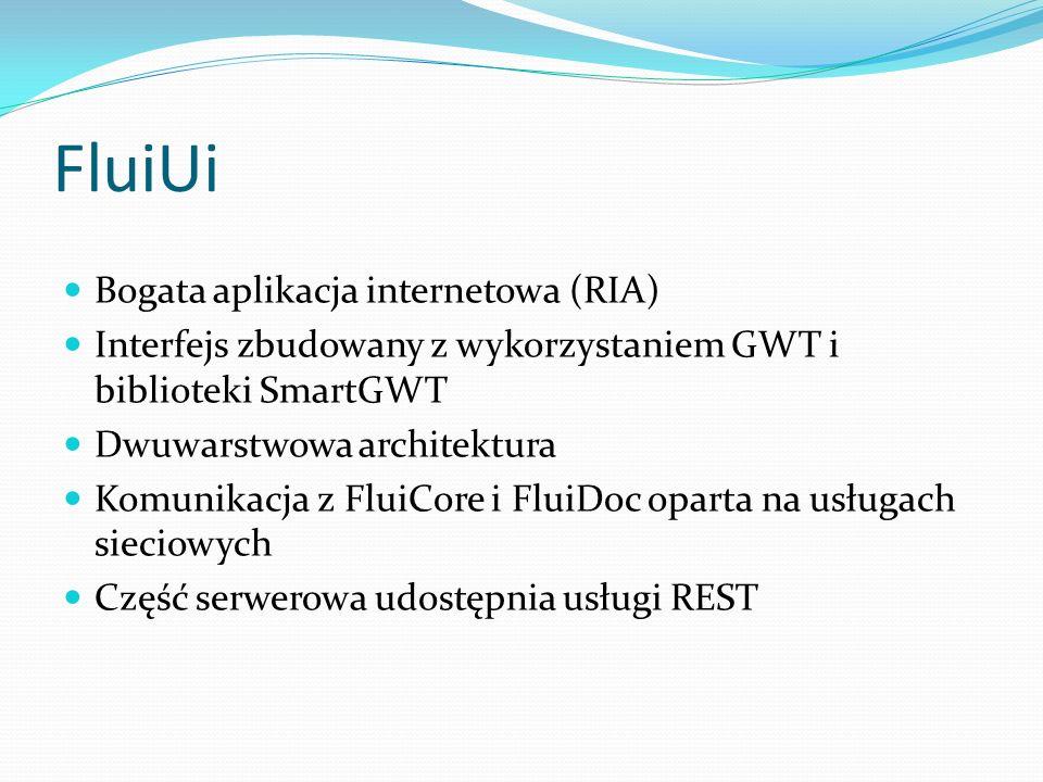 FluiUi Bogata aplikacja internetowa (RIA) Interfejs zbudowany z wykorzystaniem GWT i biblioteki SmartGWT Dwuwarstwowa architektura Komunikacja z FluiC