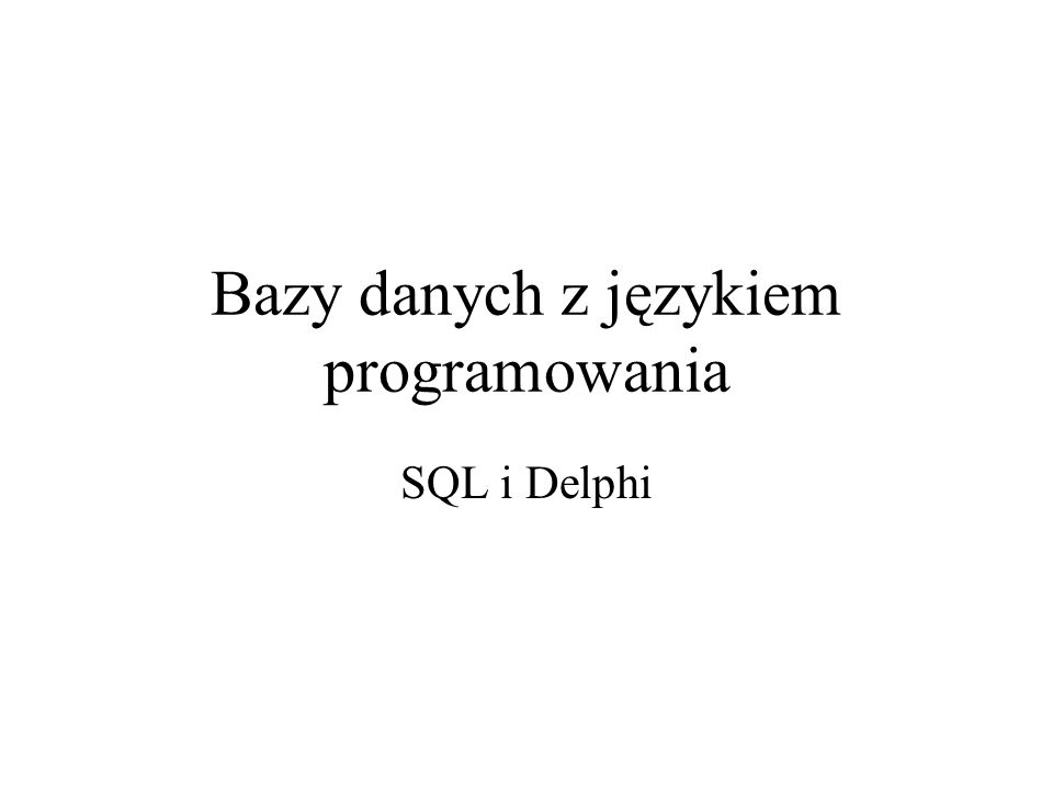 Bazy danych z językiem programowania SQL i Delphi