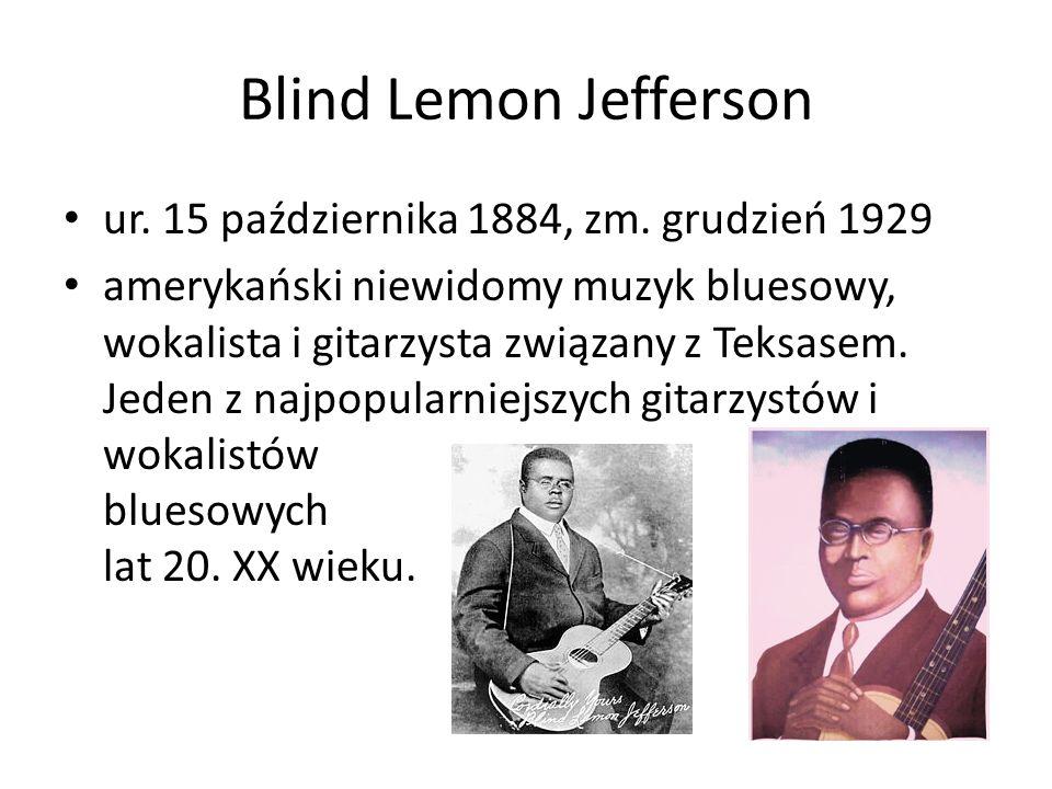 Kilka przykładów http://www.youtube.com/watch?v=- MezmaVBNV8- Cool Drink of Water Blues- Tommy Johnson http://www.youtube.com/watch?v=- MezmaVBNV8- http://www.youtube.com/watch?v=h3yd- c91ww8-Black Snake Moan - Blind Lemon Jefferson http://www.youtube.com/watch?v=h3yd- c91ww8-Black Blind Lemon Jefferson