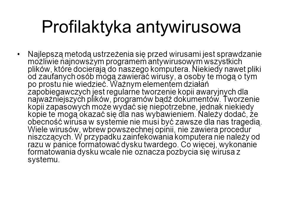 Profilaktyka antywirusowa Najlepszą metodą ustrzeżenia się przed wirusami jest sprawdzanie możliwie najnowszym programem antywirusowym wszystkich plik