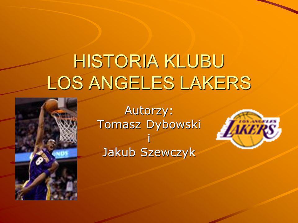HISTORIA KLUBU LOS ANGELES LAKERS Autorzy: Tomasz Dybowski i Jakub Szewczyk
