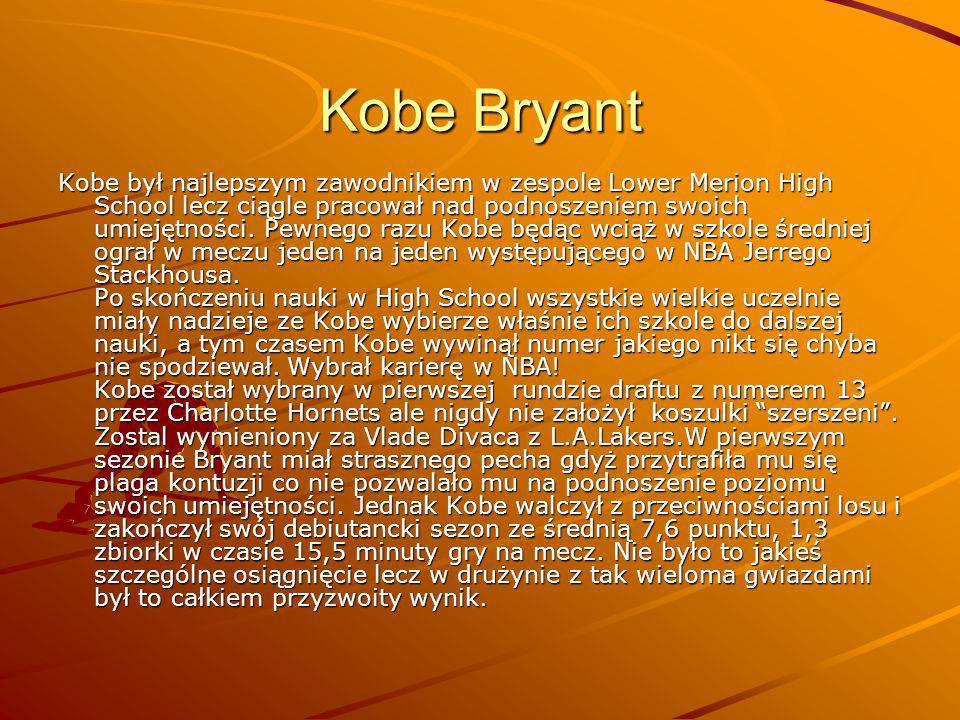 Kobe Bryant Kobe był najlepszym zawodnikiem w zespole Lower Merion High School lecz ciągle pracował nad podnoszeniem swoich umiejętności. Pewnego razu