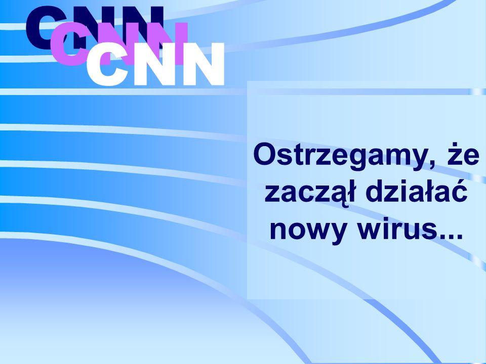 Ostrzegamy, że zaczął działać nowy wirus... CNN
